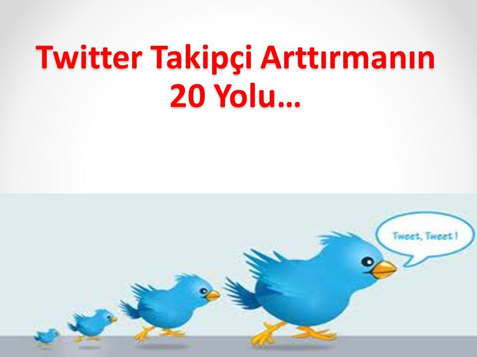 Twitter Takipçi Arttırmanın 20 Yolu…