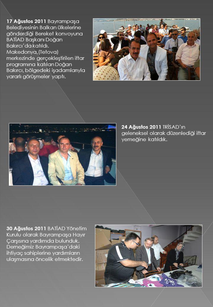 17 Ağustos 2011 Bayrampaşa Belediyesinin Balkan ülkelerine gönderdiği Bereket konvoyuna BATİAD Başkanı Doğan Bakırcı'da katıldı. Makedonya,(Tetova) merkezinde gerçekleştirilen iftar programına katılan Doğan Bakırcı, bölgedeki işadamlarıyla yararlı görüşmeler yaptı.