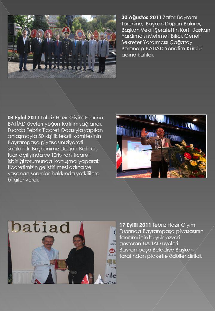 30 Ağustos 2011 Zafer Bayramı Törenine; Başkan Doğan Bakırcı, Başkan Vekili Şerafettin Kurt, Başkan Yardımcısı Mehmet Bilici, Genel Sekreter Yardımcısı Çağatay Boranalp BATİAD Yönetim Kurulu adına katıldı.