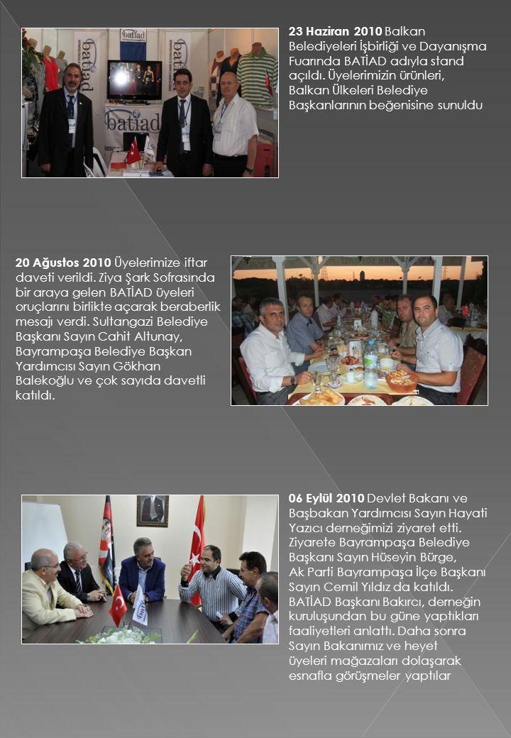 23 Haziran 2010 Balkan Belediyeleri İşbirliği ve Dayanışma Fuarında BATİAD adıyla stand açıldı. Üyelerimizin ürünleri, Balkan Ülkeleri Belediye Başkanlarının beğenisine sunuldu
