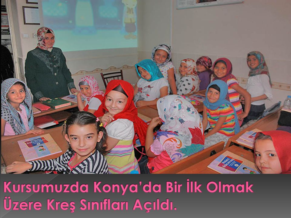 Kursumuzda Konya'da Bir İlk Olmak Üzere Kreş Sınıfları Açıldı.