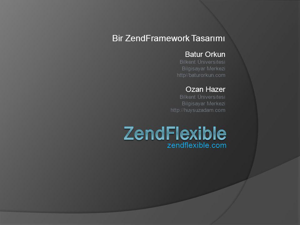 ZendFlexible Bir ZendFramework Tasarımı zendflexible.com Batur Orkun