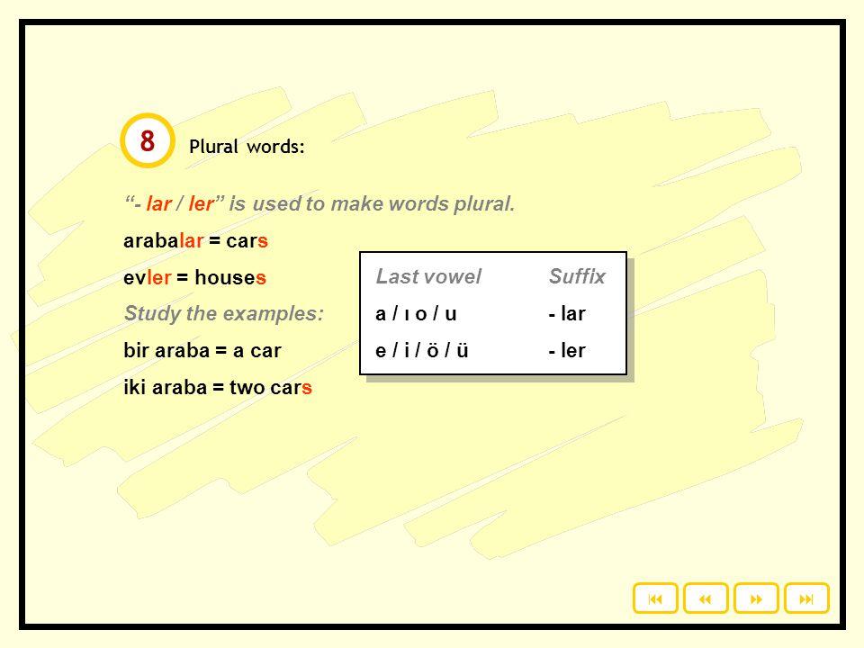 8 - lar / ler is used to make words plural. arabalar = cars