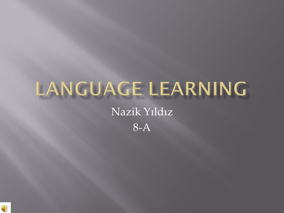 LANGUAGE LEARNING Nazik Yıldız 8-A