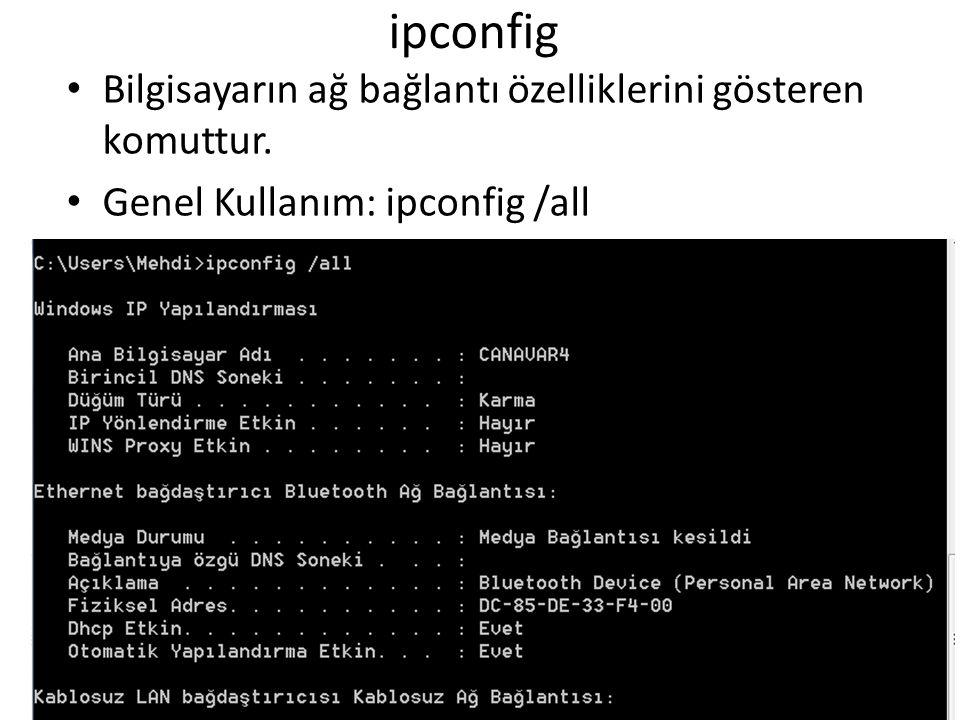 ipconfig Bilgisayarın ağ bağlantı özelliklerini gösteren komuttur.