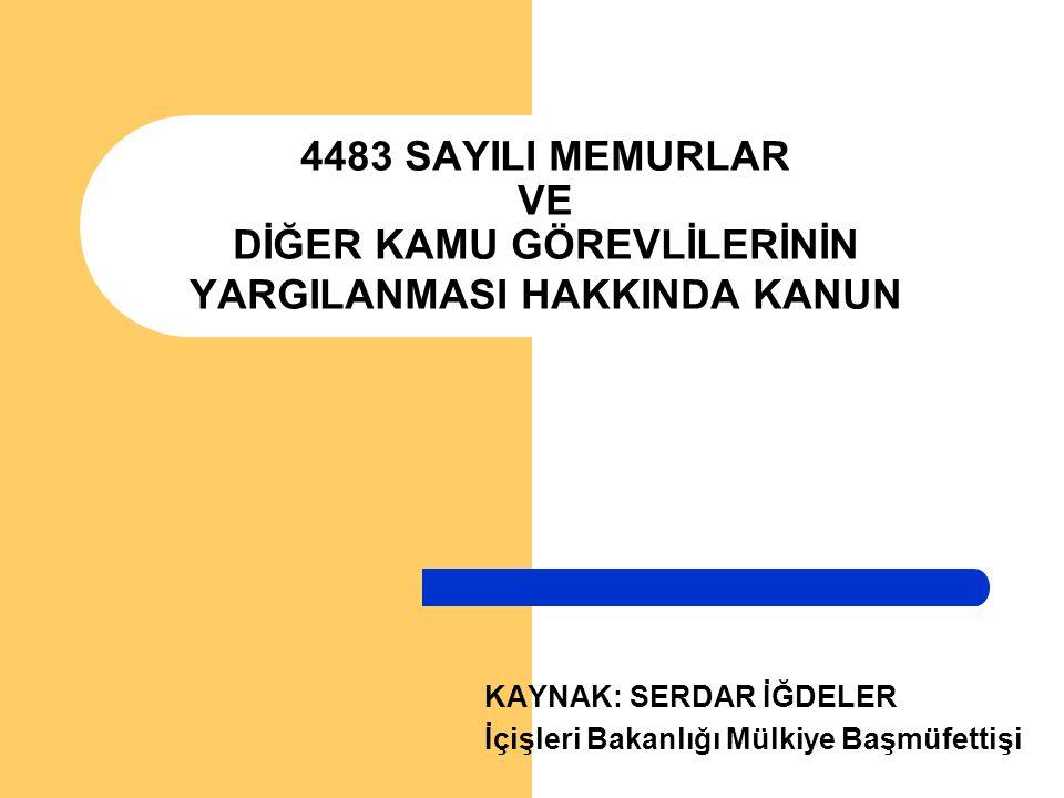 KAYNAK: SERDAR İĞDELER İçişleri Bakanlığı Mülkiye Başmüfettişi