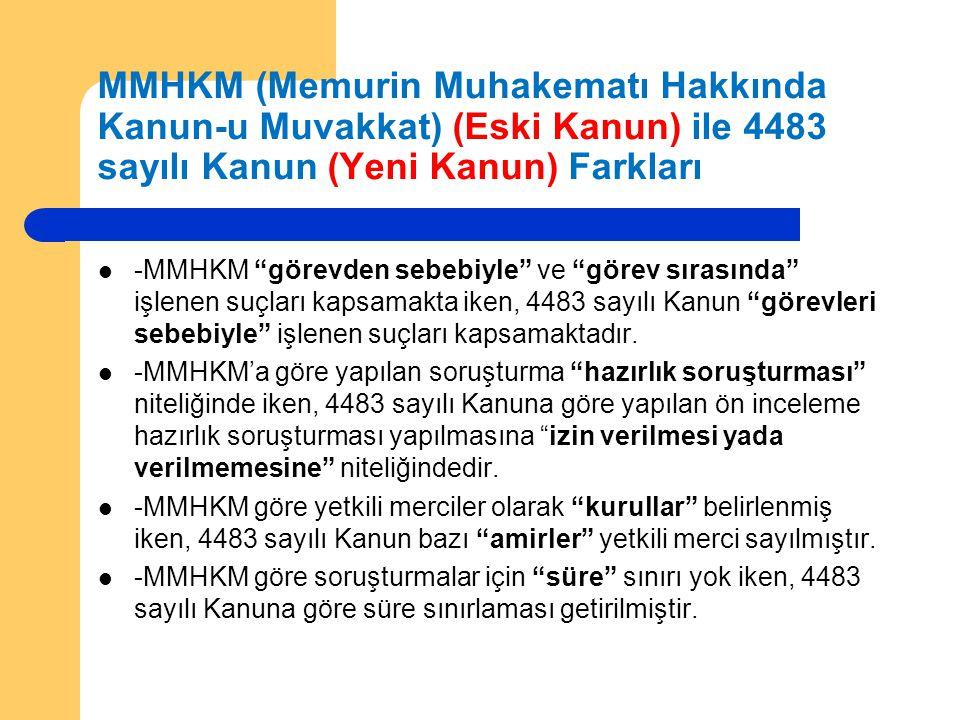 MMHKM (Memurin Muhakematı Hakkında Kanun-u Muvakkat) (Eski Kanun) ile 4483 sayılı Kanun (Yeni Kanun) Farkları