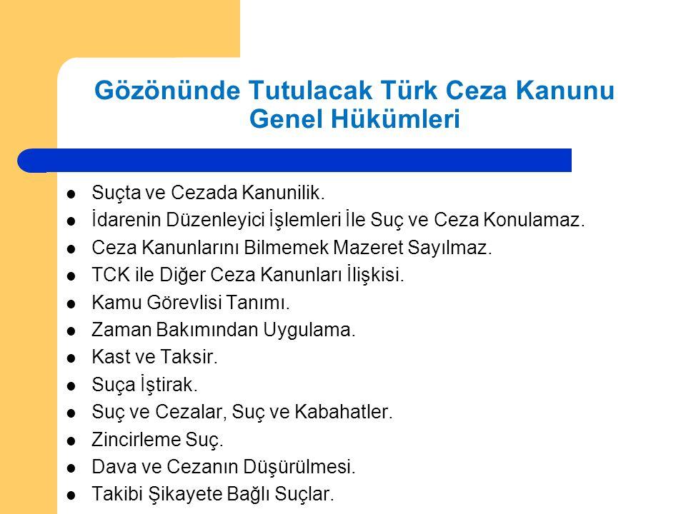 Gözönünde Tutulacak Türk Ceza Kanunu Genel Hükümleri