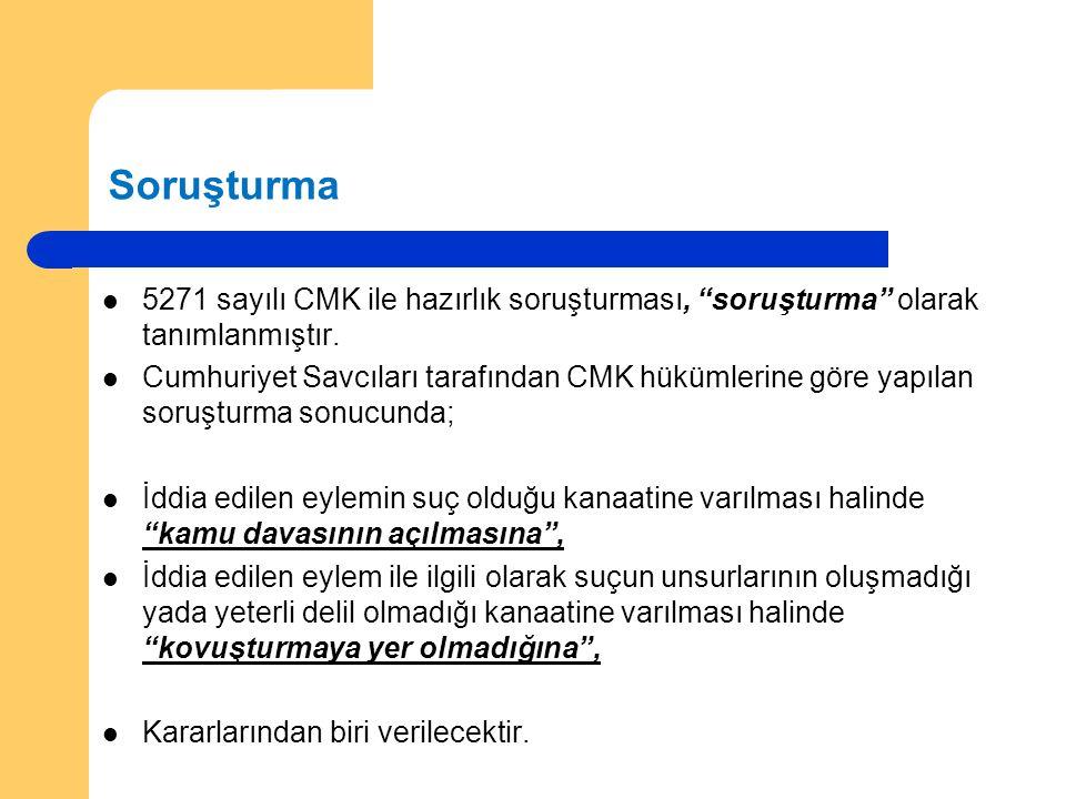 Soruşturma 5271 sayılı CMK ile hazırlık soruşturması, soruşturma olarak tanımlanmıştır.