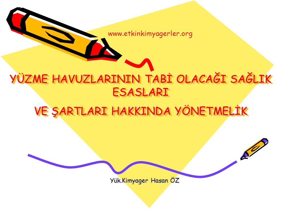 www.etkinkimyagerler.org YÜZME HAVUZLARININ TABİ OLACAĞI SAĞLIK ESASLARI VE ŞARTLARI HAKKINDA YÖNETMELİK.