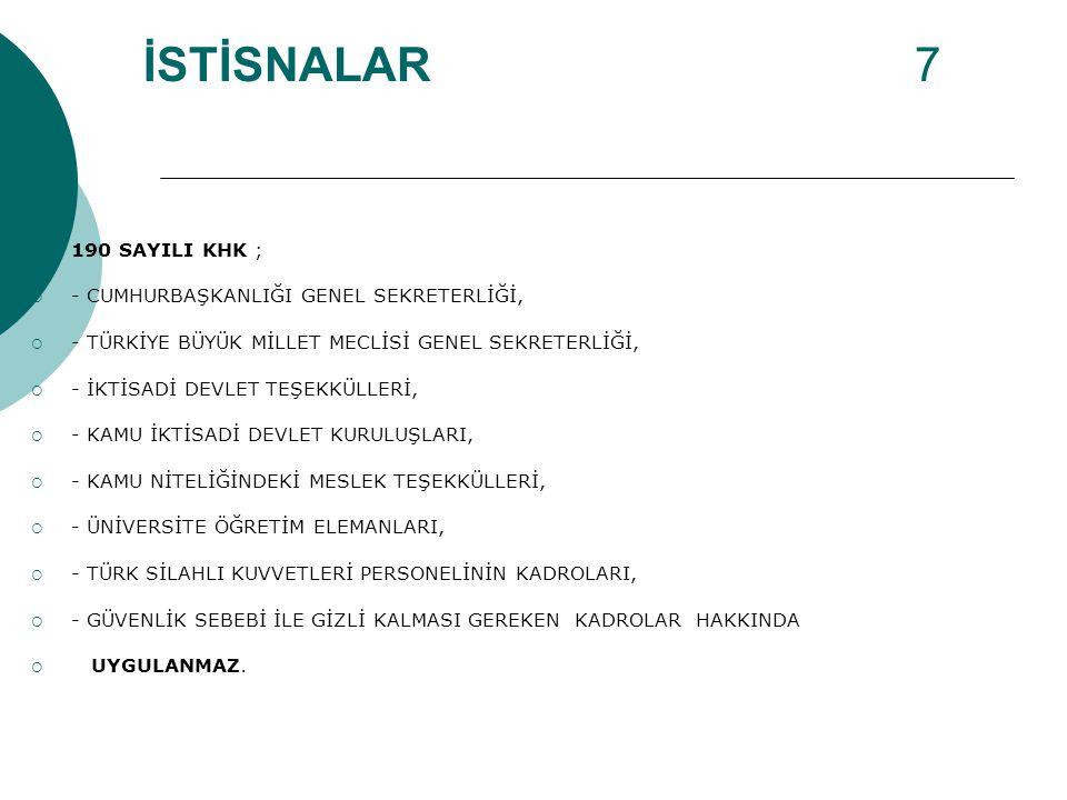İSTİSNALAR 7 190 SAYILI KHK ; - CUMHURBAŞKANLIĞI GENEL SEKRETERLİĞİ,
