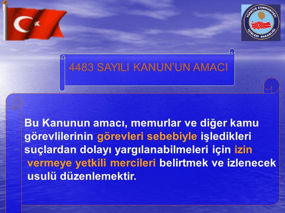 4483 SAYILI KANUN'UN AMACI Bu Kanunun amacı, memurlar ve diğer kamu. görevlilerinin görevleri sebebiyle işledikleri.