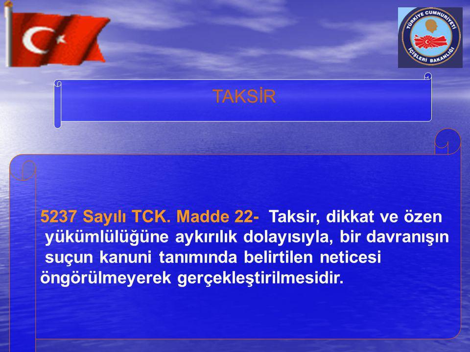 TAKSİR 5237 Sayılı TCK. Madde 22- Taksir, dikkat ve özen