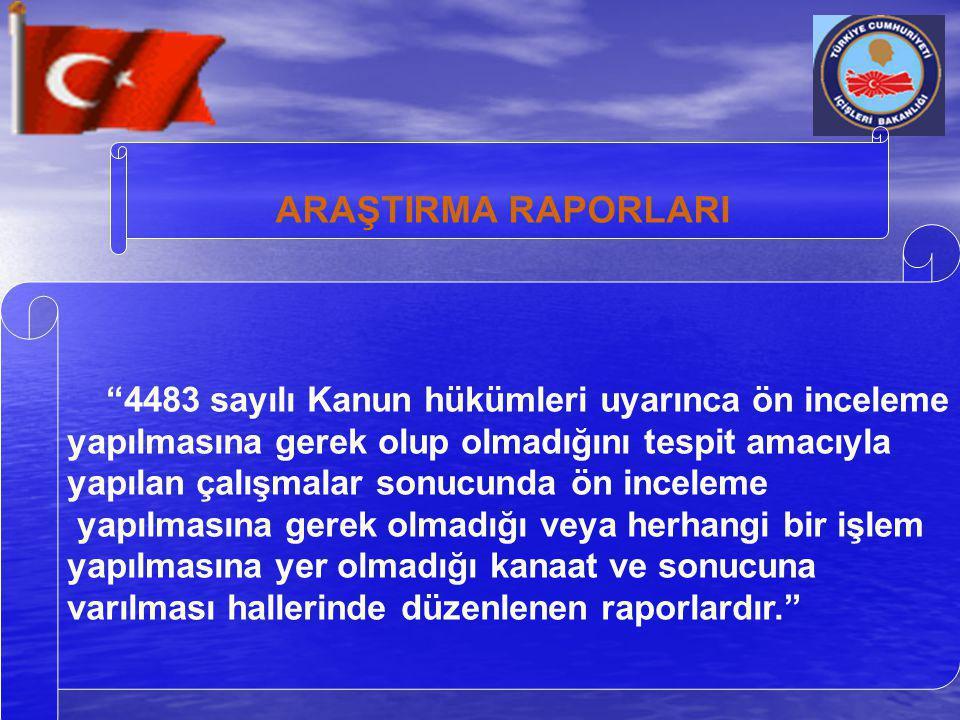 ARAŞTIRMA RAPORLARI 4483 sayılı Kanun hükümleri uyarınca ön inceleme