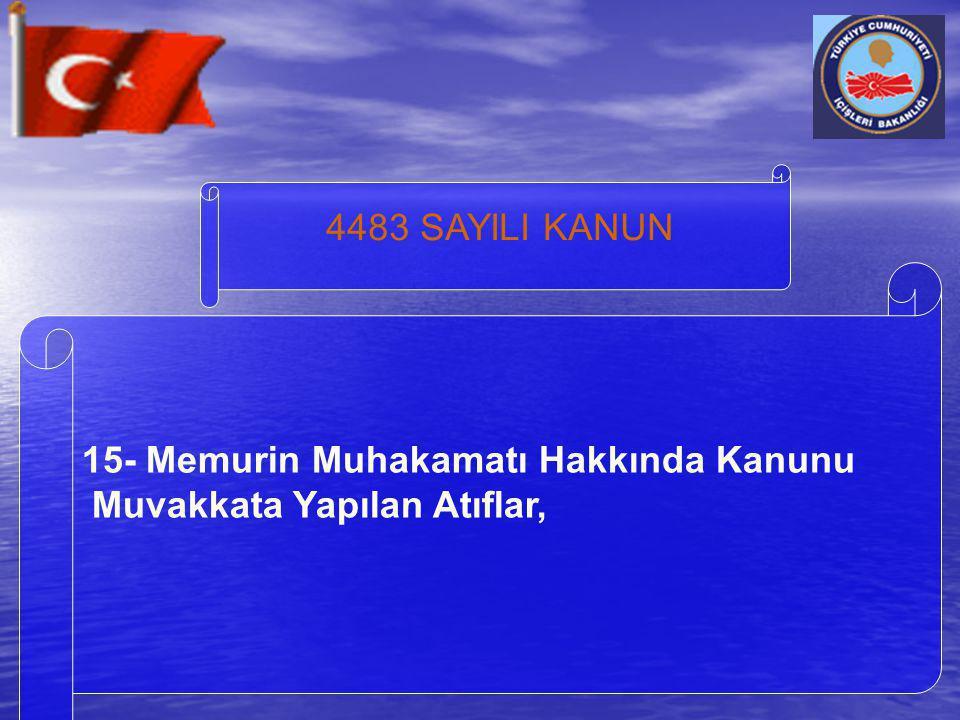 4483 SAYILI KANUN 15- Memurin Muhakamatı Hakkında Kanunu Muvakkata Yapılan Atıflar,