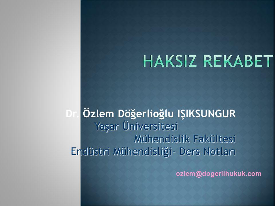 HAKSIZ REKABET Dr. Özlem Döğerlioğlu IŞIKSUNGUR Yaşar Üniversitesi
