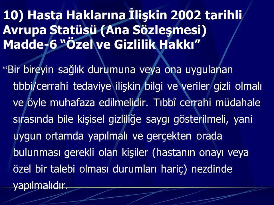 10) Hasta Haklarına İlişkin 2002 tarihli Avrupa Statüsü (Ana Sözleşmesi) Madde-6 Özel ve Gizlilik Hakkı