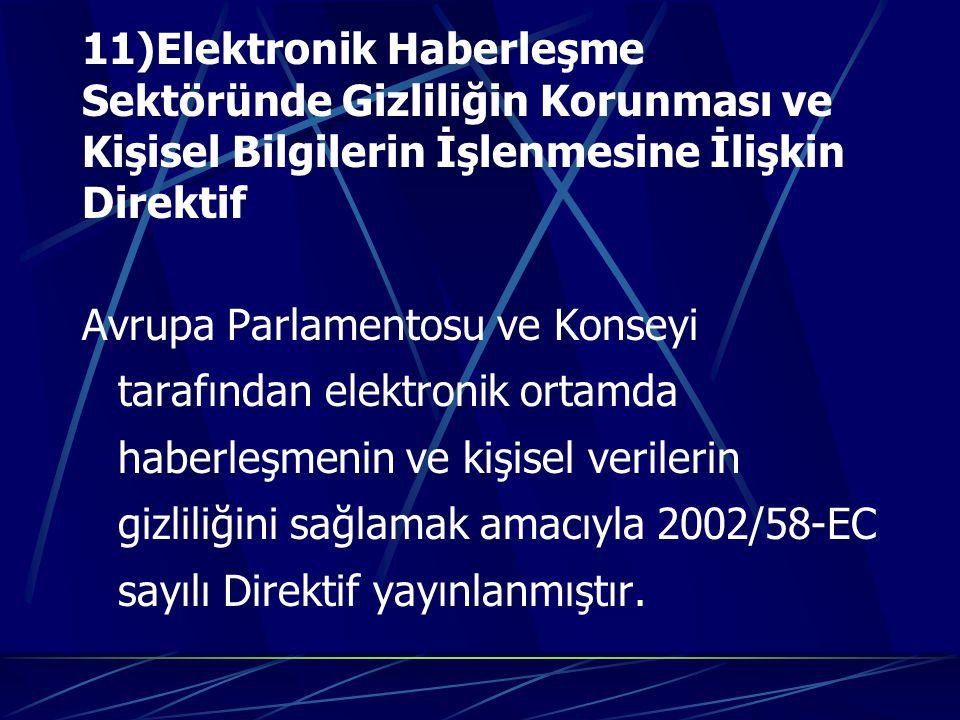 11)Elektronik Haberleşme Sektöründe Gizliliğin Korunması ve Kişisel Bilgilerin İşlenmesine İlişkin Direktif