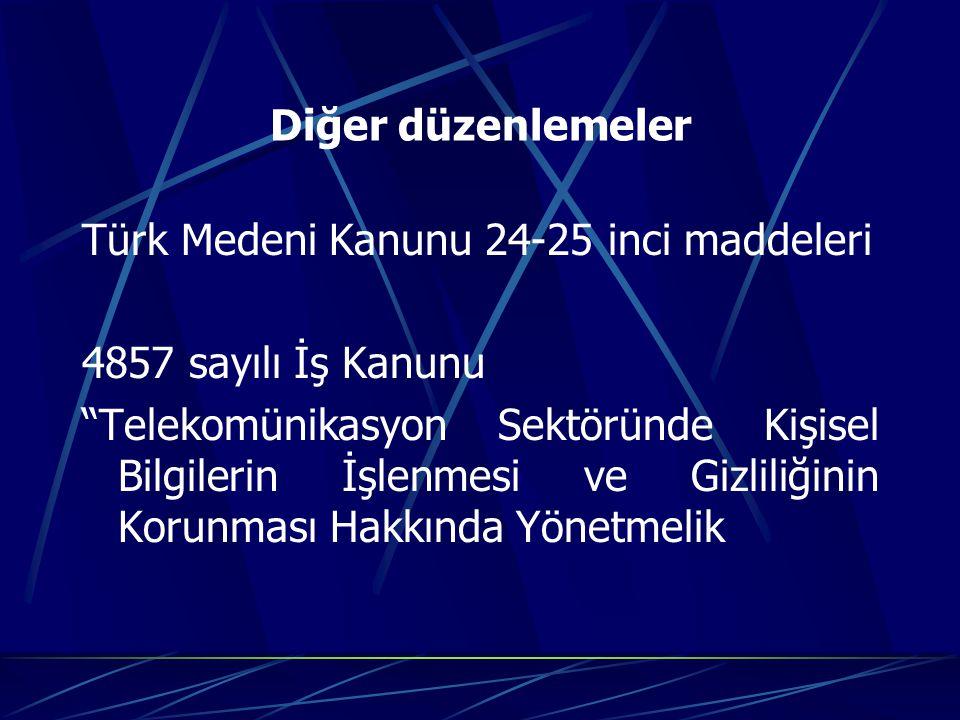 Diğer düzenlemeler Türk Medeni Kanunu 24-25 inci maddeleri. 4857 sayılı İş Kanunu.