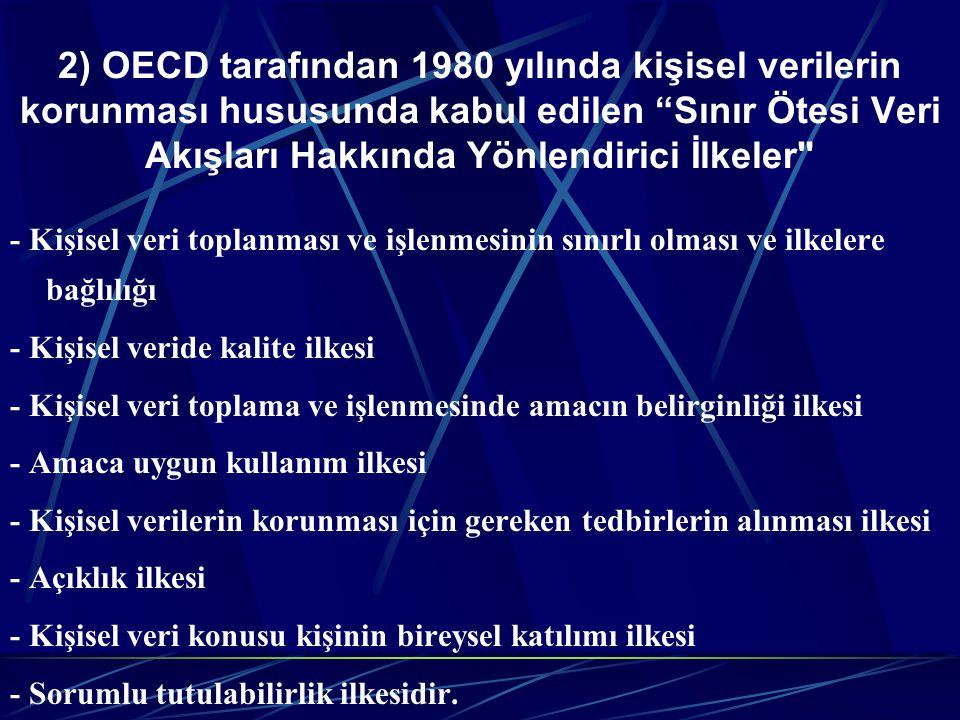 2) OECD tarafından 1980 yılında kişisel verilerin korunması hususunda kabul edilen Sınır Ötesi Veri Akışları Hakkında Yönlendirici İlkeler