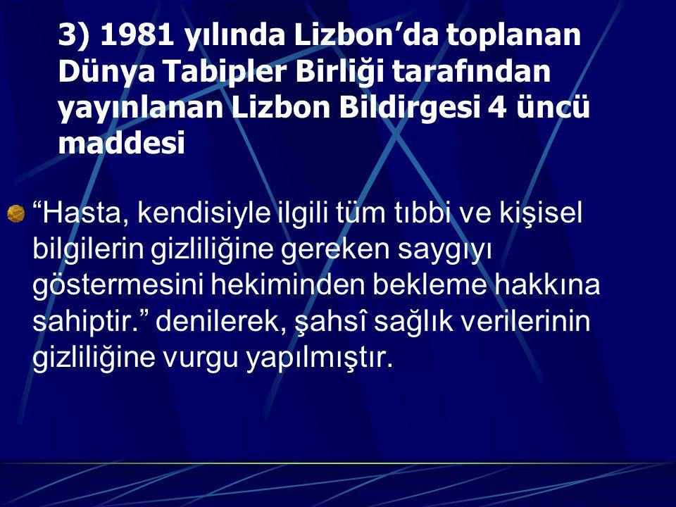 3) 1981 yılında Lizbon'da toplanan Dünya Tabipler Birliği tarafından yayınlanan Lizbon Bildirgesi 4 üncü maddesi