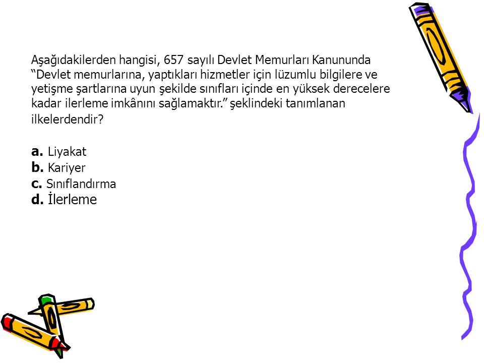 a. Liyakat b. Kariyer c. Sınıflandırma d. İlerleme