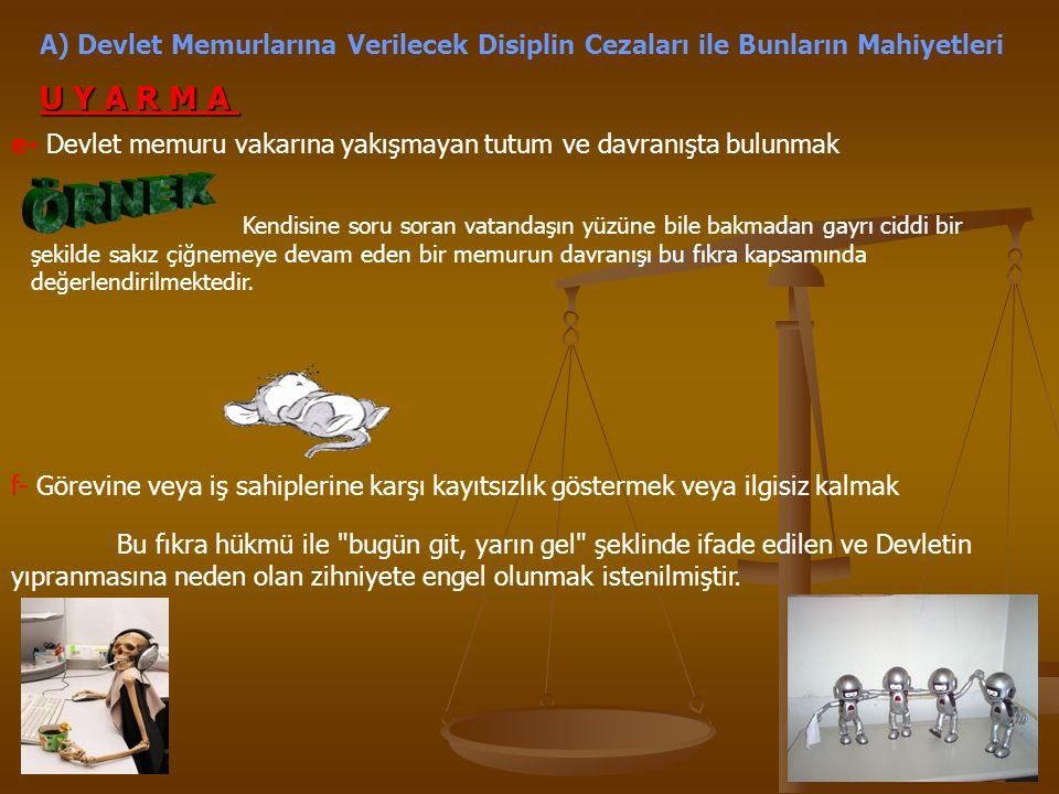 A) Devlet Memurlarına Verilecek Disiplin Cezaları ile Bunların Mahiyetleri