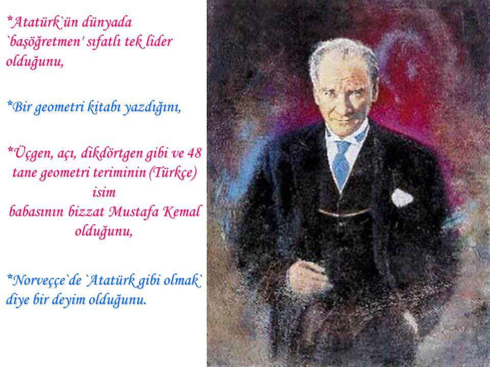 babasının bizzat Mustafa Kemal olduğunu,