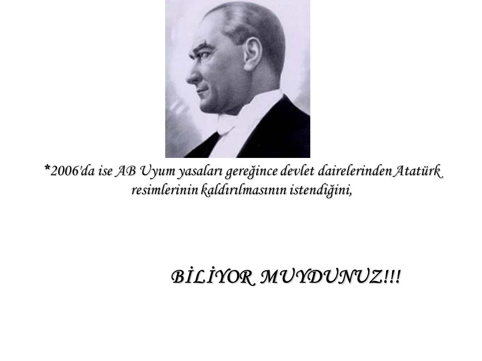 *2006 da ise AB Uyum yasaları gereğince devlet dairelerinden Atatürk