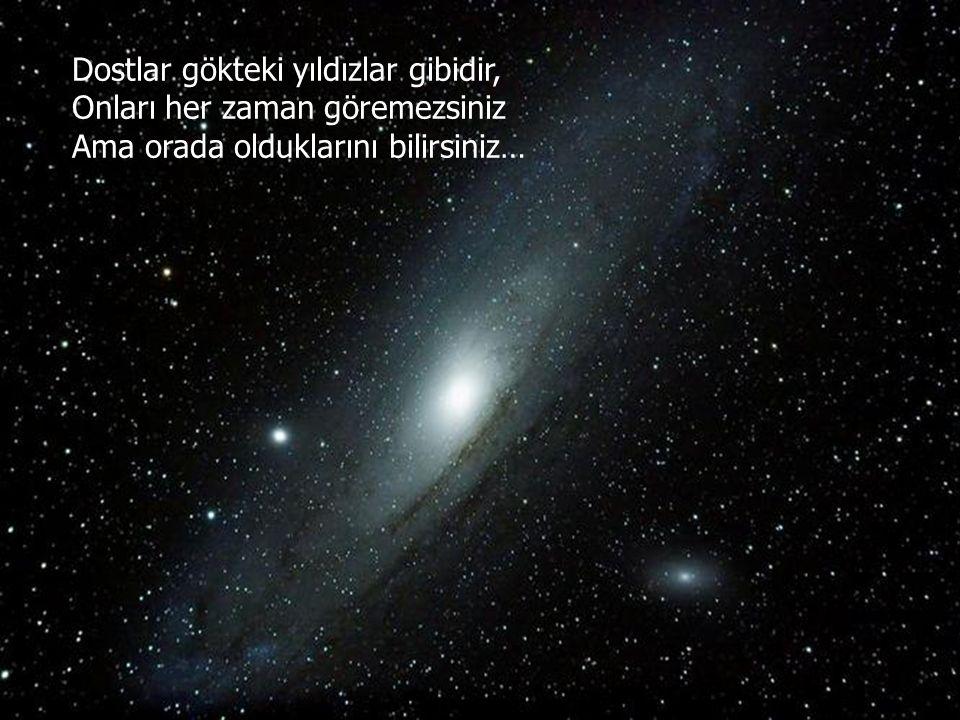 Dostlar gökteki yıldızlar gibidir,