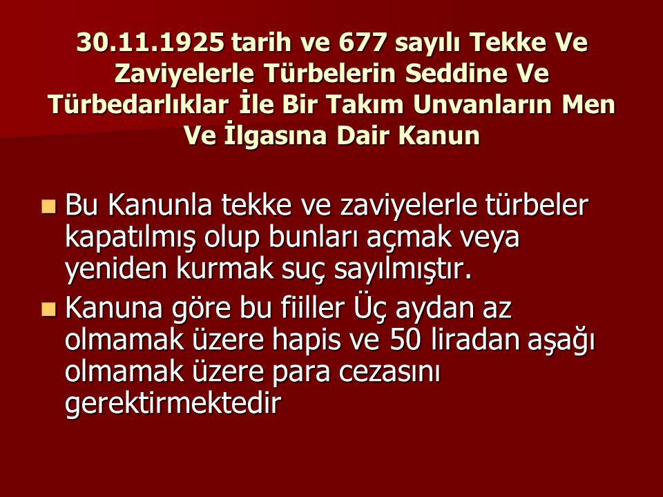 30.11.1925 tarih ve 677 sayılı Tekke Ve Zaviyelerle Türbelerin Seddine Ve Türbedarlıklar İle Bir Takım Unvanların Men Ve İlgasına Dair Kanun