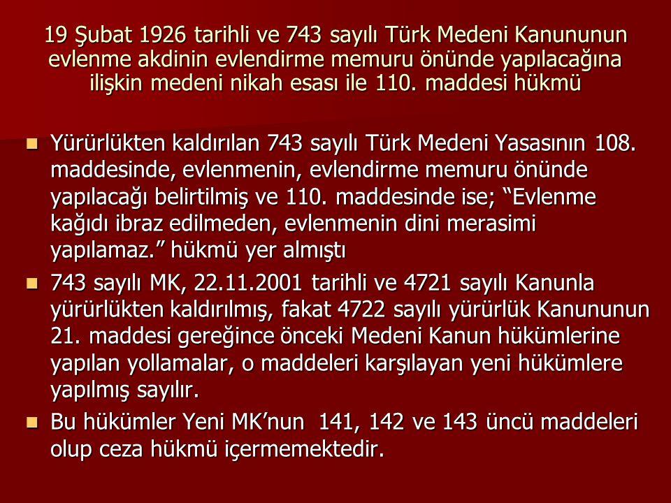 19 Şubat 1926 tarihli ve 743 sayılı Türk Medeni Kanununun evlenme akdinin evlendirme memuru önünde yapılacağına ilişkin medeni nikah esası ile 110. maddesi hükmü