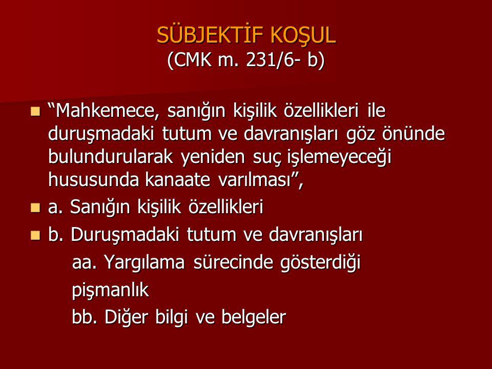 SÜBJEKTİF KOŞUL (CMK m. 231/6- b)