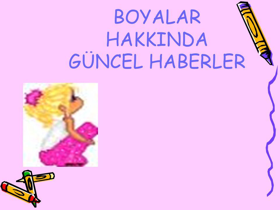 BOYALAR HAKKINDA GÜNCEL HABERLER