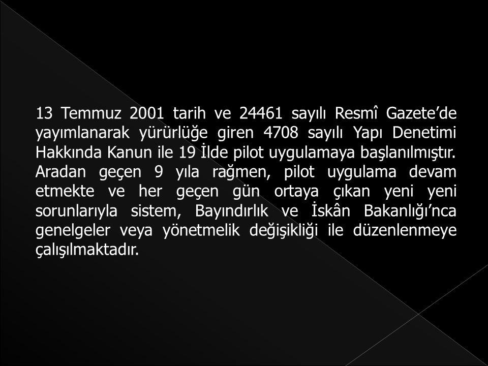 13 Temmuz 2001 tarih ve 24461 sayılı Resmî Gazete'de yayımlanarak yürürlüğe giren 4708 sayılı Yapı Denetimi Hakkında Kanun ile 19 İlde pilot uygulamaya başlanılmıştır.