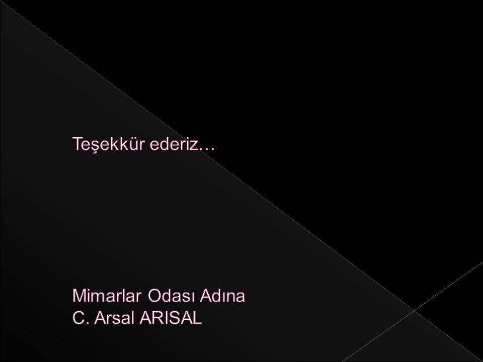 Teşekkür ederiz… Mimarlar Odası Adına C. Arsal ARISAL