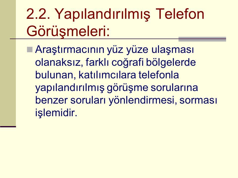 2.2. Yapılandırılmış Telefon Görüşmeleri: