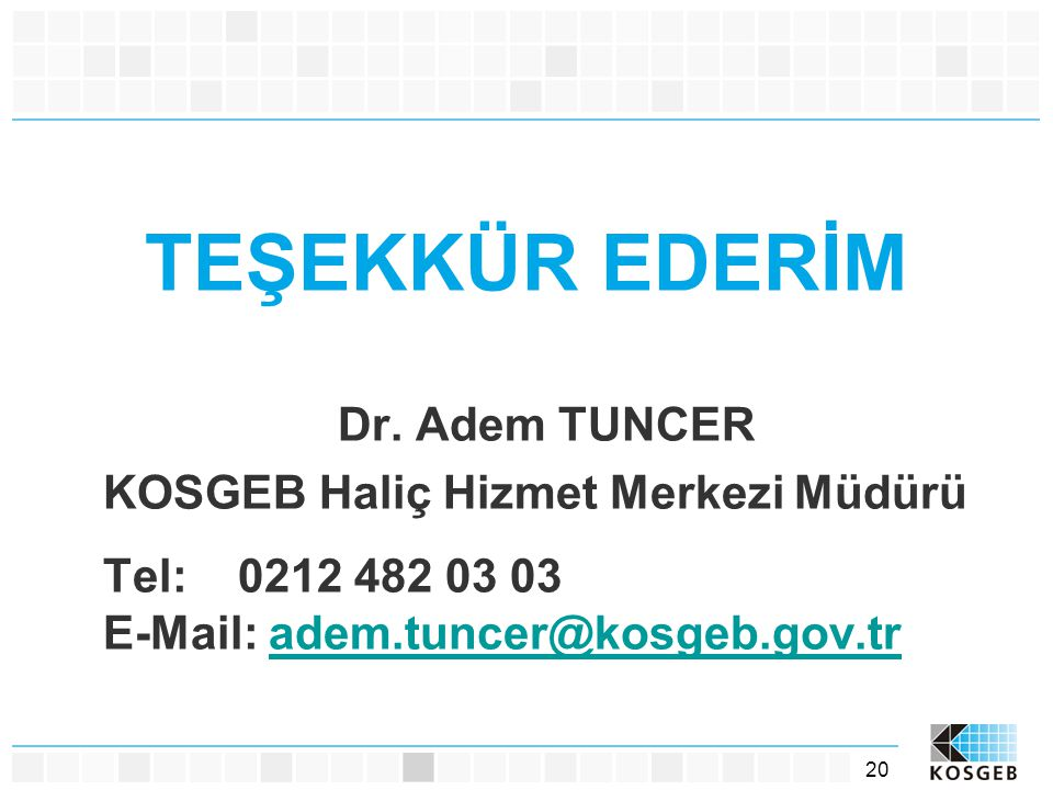 TEŞEKKÜR EDERİM Dr. Adem TUNCER KOSGEB Haliç Hizmet Merkezi Müdürü