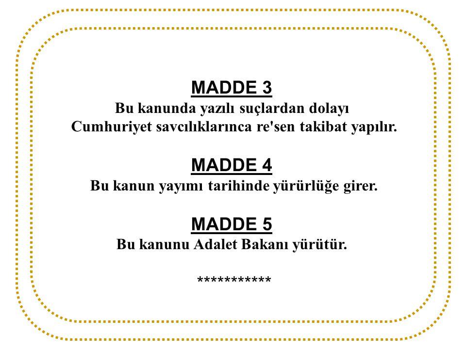 MADDE 3 MADDE 4 MADDE 5 *********** Bu kanunda yazılı suçlardan dolayı