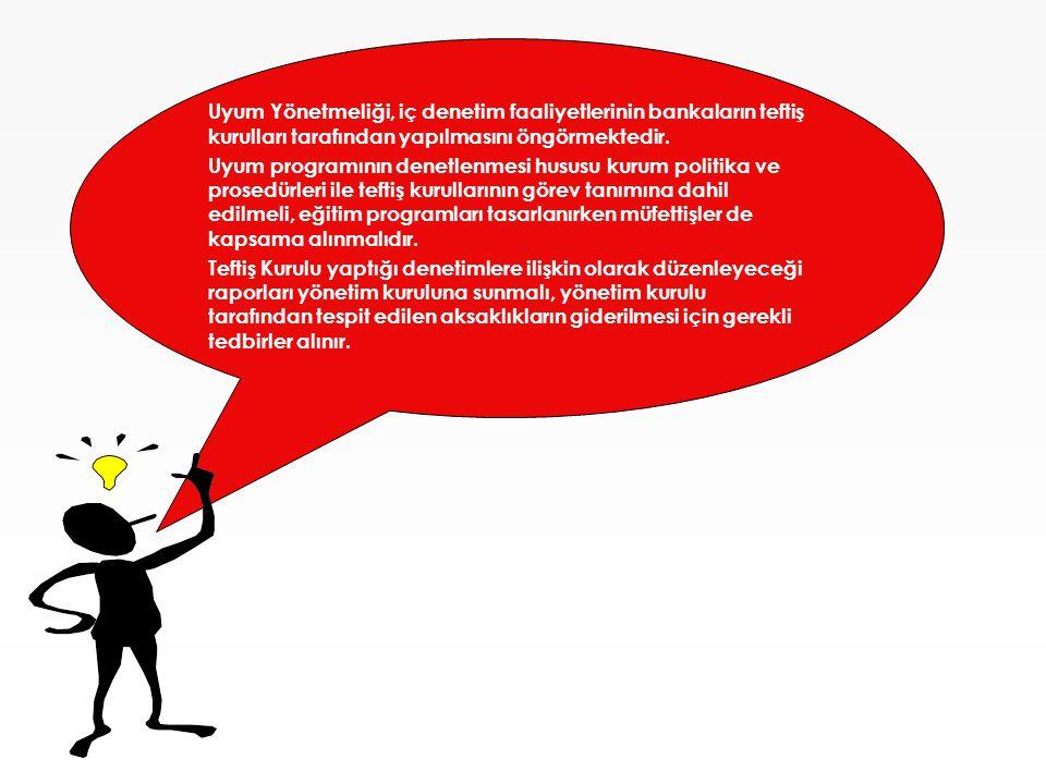 Uyum Yönetmeliği, iç denetim faaliyetlerinin bankaların teftiş kurulları tarafından yapılmasını öngörmektedir.