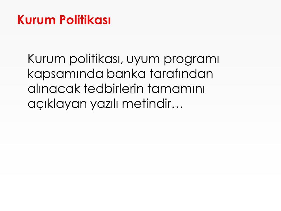Kurum Politikası Kurum politikası, uyum programı kapsamında banka tarafından alınacak tedbirlerin tamamını açıklayan yazılı metindir…