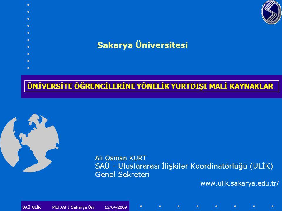 Sakarya Üniversitesi ÜNİVERSİTE ÖĞRENCİLERİNE YÖNELİK YURTDIŞI MALİ KAYNAKLAR. Ali Osman KURT. SAÜ - Uluslararası İlişkiler Koordinatörlüğü (ULİK)