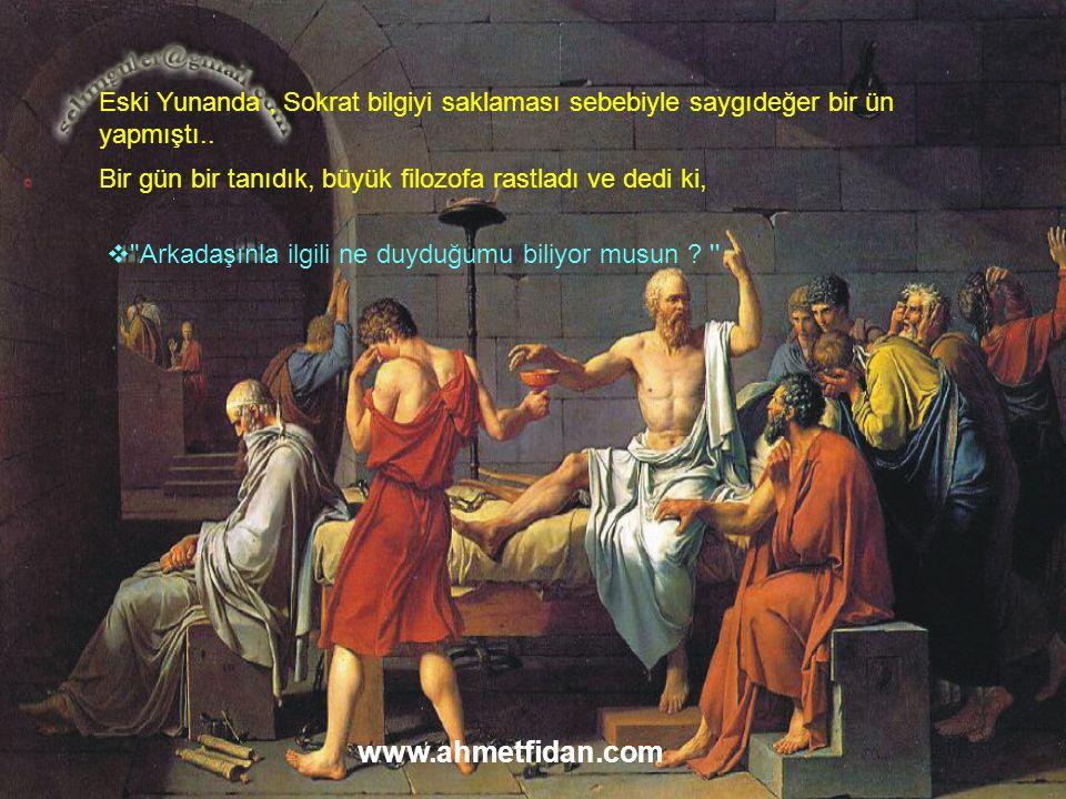 Eski Yunanda , Sokrat bilgiyi saklaması sebebiyle saygıdeğer bir ün yapmıştı..