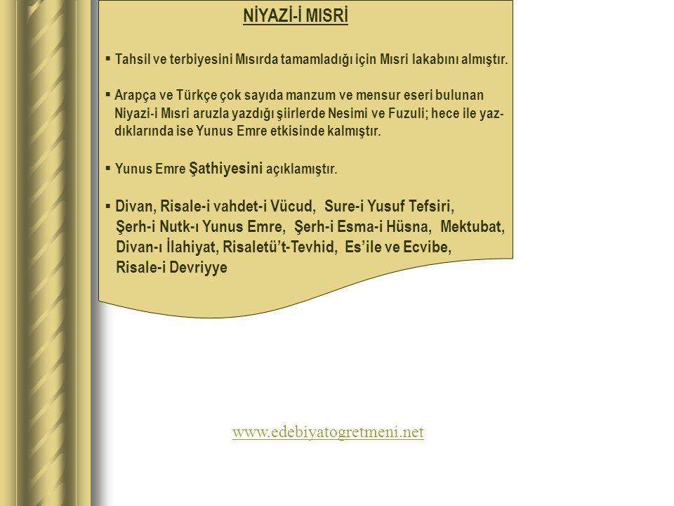 NİYAZİ-İ MISRİ Tahsil ve terbiyesini Mısırda tamamladığı için Mısri lakabını almıştır. Arapça ve Türkçe çok sayıda manzum ve mensur eseri bulunan.