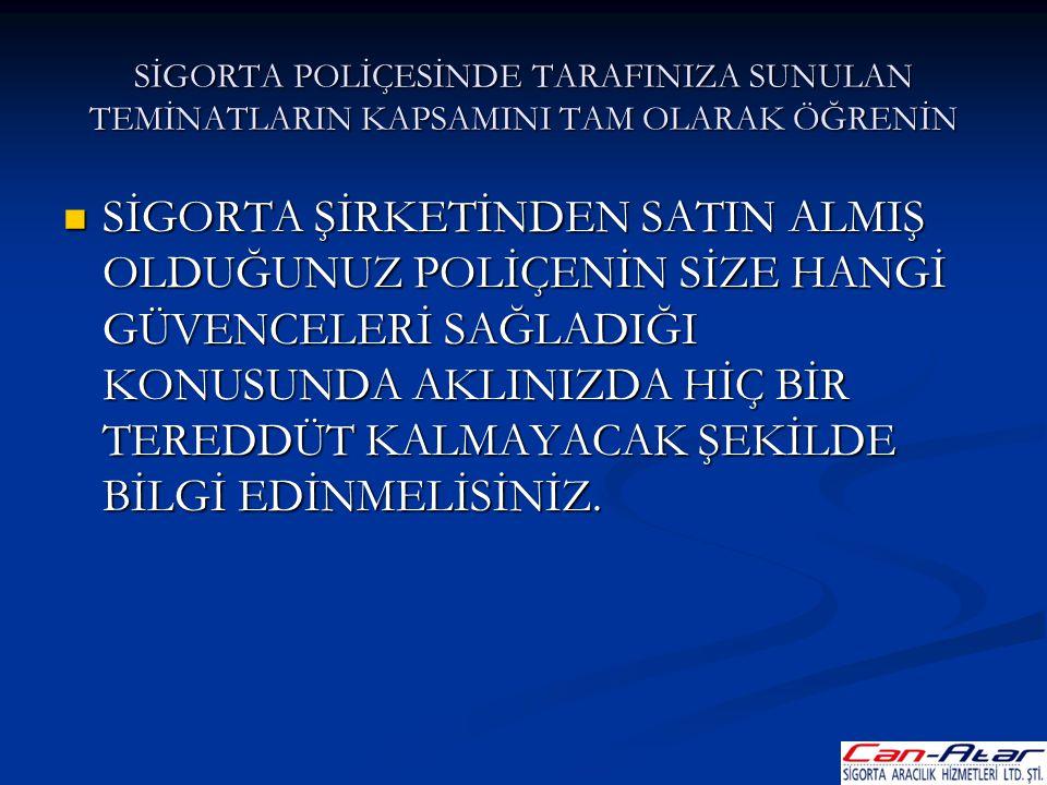 SİGORTA POLİÇESİNDE TARAFINIZA SUNULAN TEMİNATLARIN KAPSAMINI TAM OLARAK ÖĞRENİN