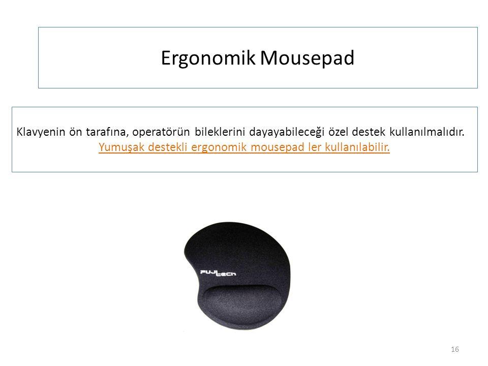 Yumuşak destekli ergonomik mousepad ler kullanılabilir.