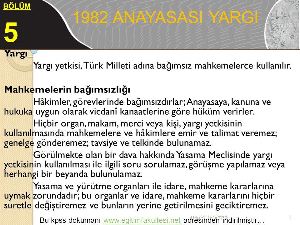 1982 ANAYASASI YARGI BÖLÜM. 5. Yargı. Yargı yetkisi, Türk Milleti adına bağımsız mahkemelerce kullanılır.