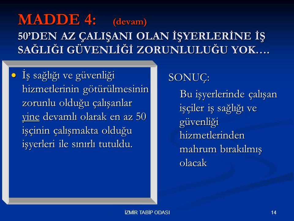 MADDE 4: (devam) 50'DEN AZ ÇALIŞANI OLAN İŞYERLERİNE İŞ SAĞLIĞI GÜVENLİĞİ ZORUNLULUĞU YOK….