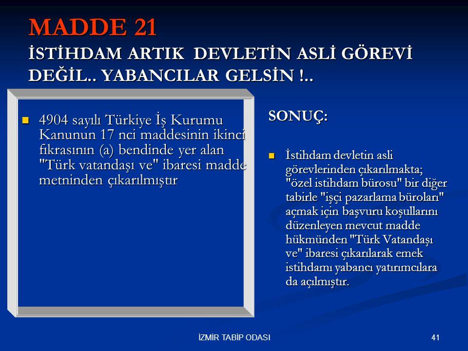 MADDE 21 İSTİHDAM ARTIK DEVLETİN ASLİ GÖREVİ DEĞİL.. YABANCILAR GELSİN !..