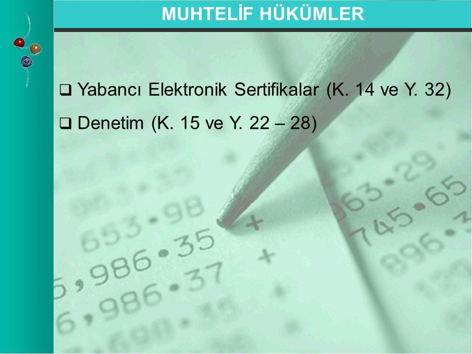 MUHTELİF HÜKÜMLER Yabancı Elektronik Sertifikalar (K. 14 ve Y. 32) Denetim (K. 15 ve Y. 22 – 28)